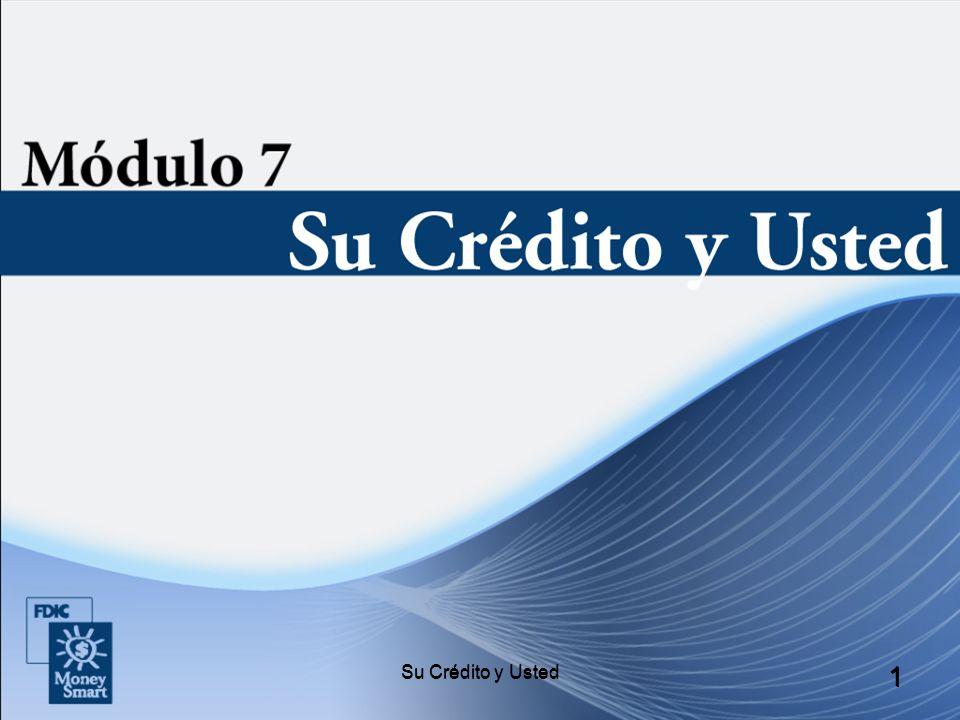 Su Crédito y Usted 12 Cómo se Utiliza su Informe de Crédito La información de su informe de crédito podría determinar si usted: Obtendrá un préstamo u otra forma de crédito.