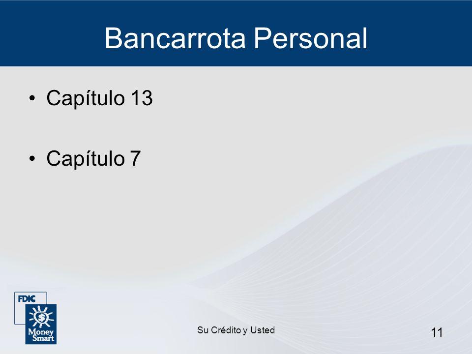 Su Crédito y Usted 11 Bancarrota Personal Capítulo 13 Capítulo 7
