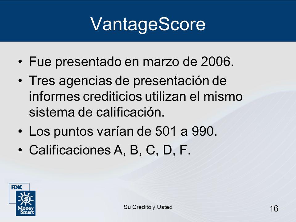 Su Crédito y Usted 16 VantageScore Fue presentado en marzo de 2006. Tres agencias de presentación de informes crediticios utilizan el mismo sistema de