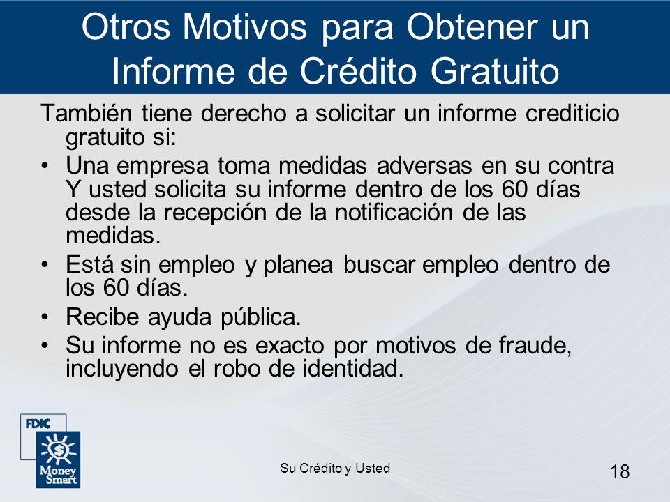 Su Crédito y Usted 18 Otros Motivos para Obtener un Informe de Crédito Gratuito También tiene derecho a solicitar un informe crediticio gratuito si: U