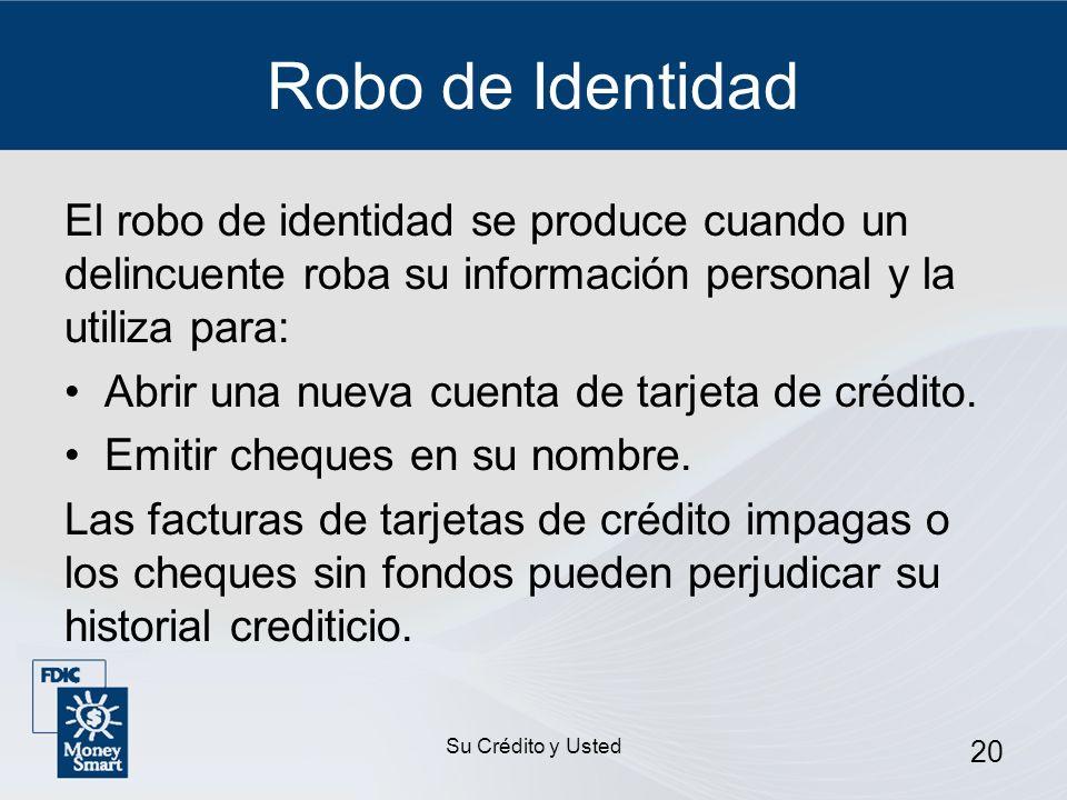 Su Crédito y Usted 20 Robo de Identidad El robo de identidad se produce cuando un delincuente roba su información personal y la utiliza para: Abrir un