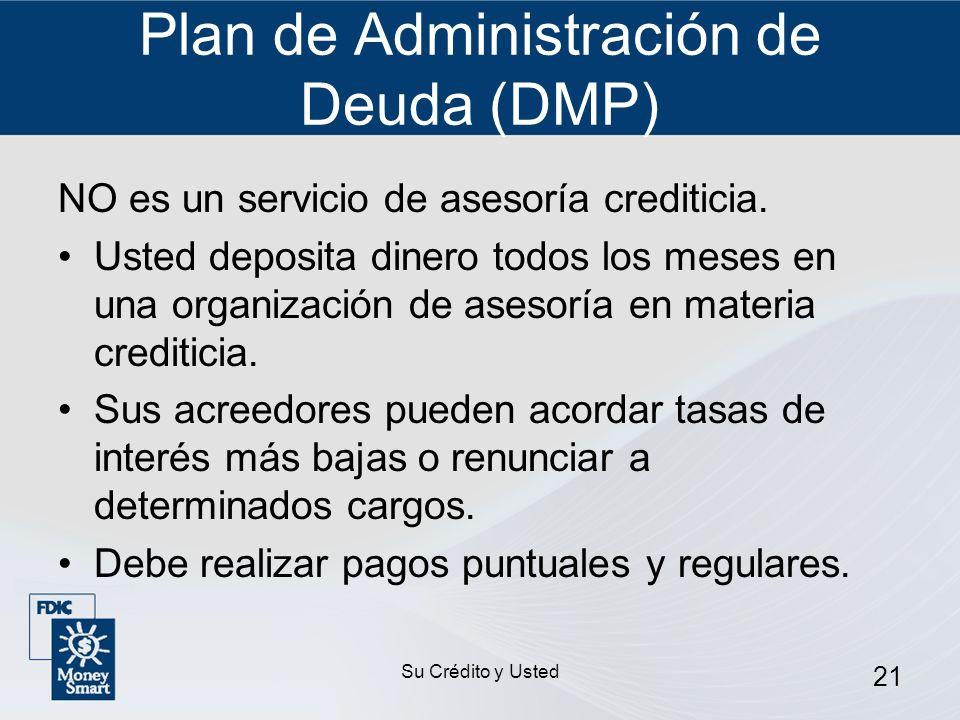Su Crédito y Usted 21 Plan de Administración de Deuda (DMP) NO es un servicio de asesoría crediticia. Usted deposita dinero todos los meses en una org