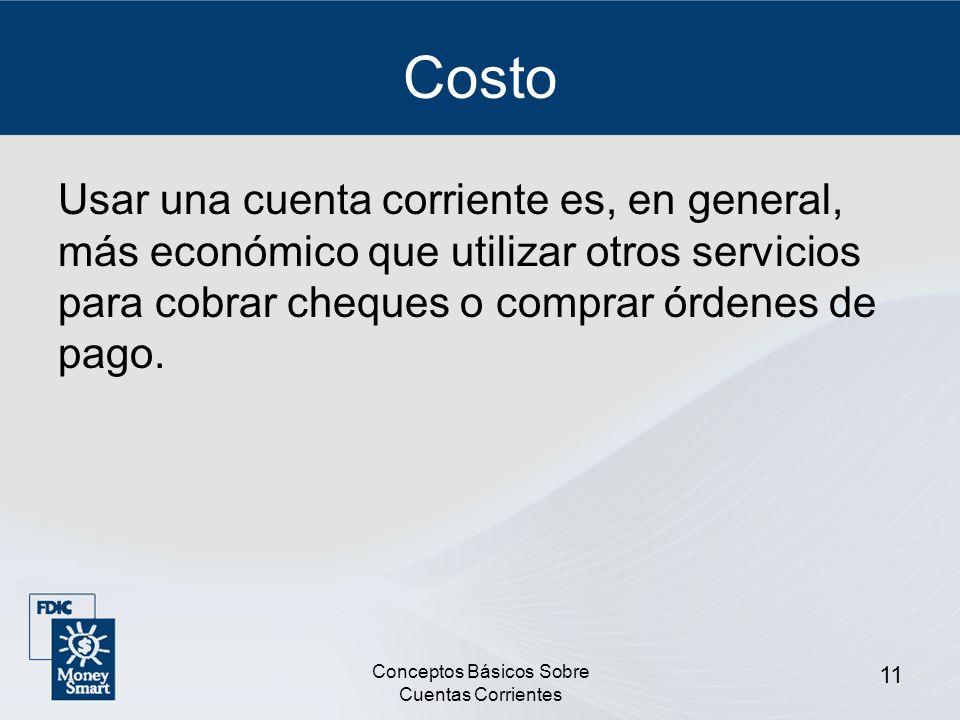 Conceptos Básicos Sobre Cuentas Corrientes 11 Costo Usar una cuenta corriente es, en general, más económico que utilizar otros servicios para cobrar c