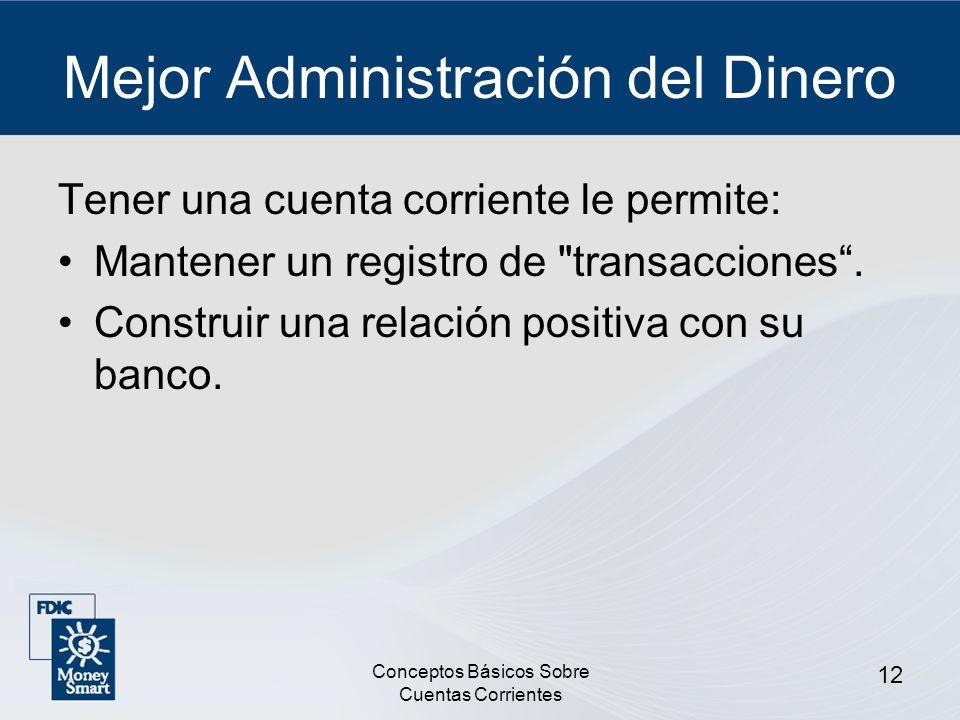 Conceptos Básicos Sobre Cuentas Corrientes 12 Mejor Administración del Dinero Tener una cuenta corriente le permite: Mantener un registro de