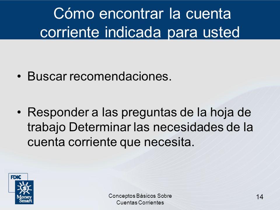 Conceptos Básicos Sobre Cuentas Corrientes 14 Cómo encontrar la cuenta corriente indicada para usted Buscar recomendaciones. Responder a las preguntas