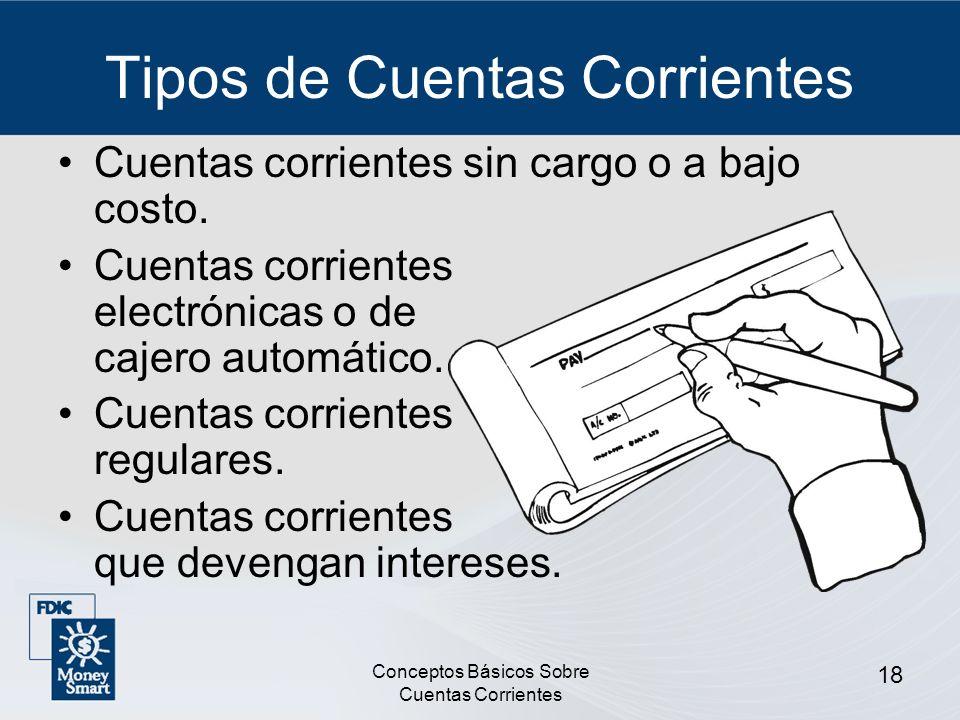 Conceptos Básicos Sobre Cuentas Corrientes 18 Tipos de Cuentas Corrientes Cuentas corrientes sin cargo o a bajo costo. Cuentas corrientes electrónicas