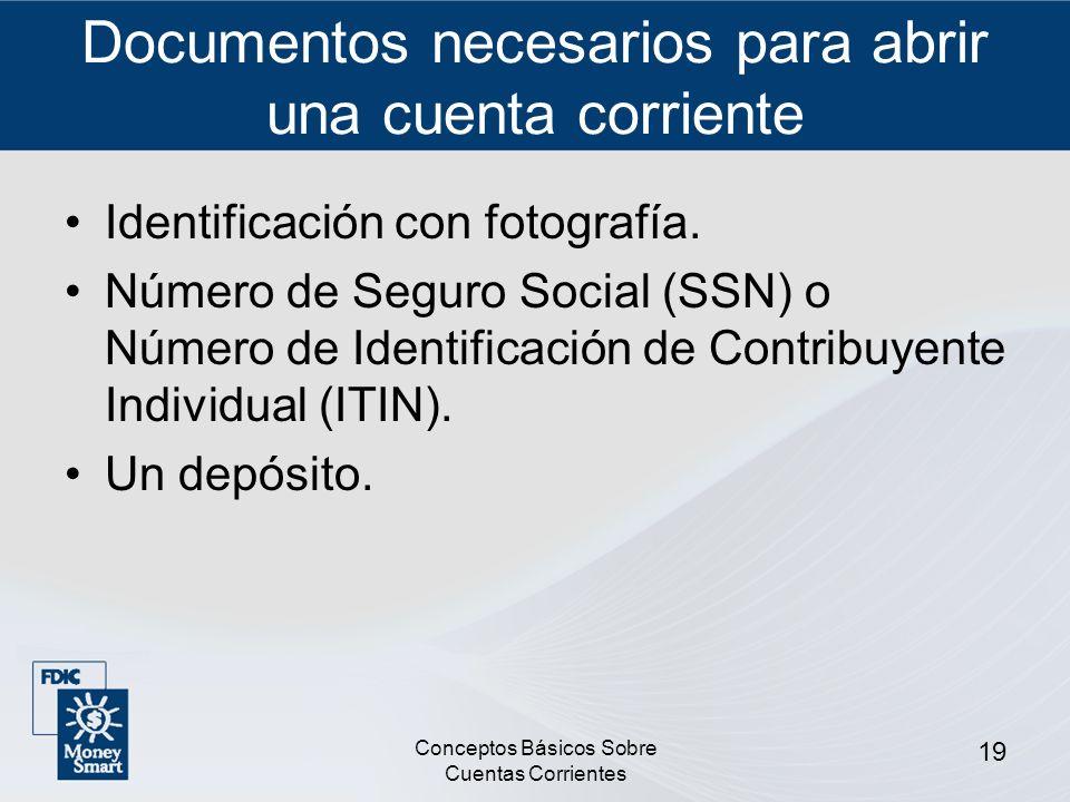 Conceptos Básicos Sobre Cuentas Corrientes 19 Documentos necesarios para abrir una cuenta corriente Identificación con fotografía. Número de Seguro So