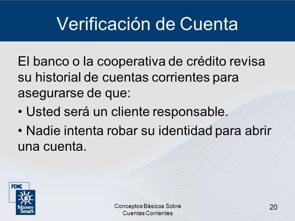 Conceptos Básicos Sobre Cuentas Corrientes 20 Verificación de Cuenta El banco o la cooperativa de crédito revisa su historial de cuentas corrientes pa