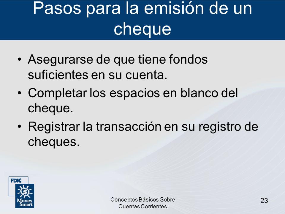 Conceptos Básicos Sobre Cuentas Corrientes 23 Pasos para la emisión de un cheque Asegurarse de que tiene fondos suficientes en su cuenta. Completar lo
