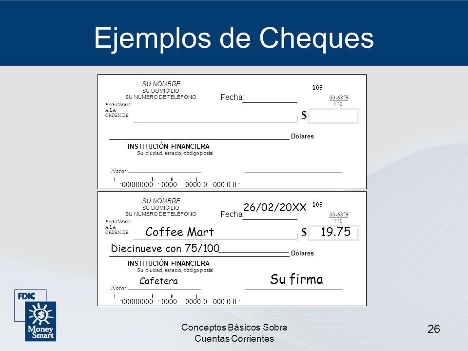 Conceptos Básicos Sobre Cuentas Corrientes 26 Ejemplos de Cheques SU NOMBRE SU DOMICILIO SU NÚMERO DE TELÉFONO PAGADERO A LA ORDEN DE 105 00-6879 770