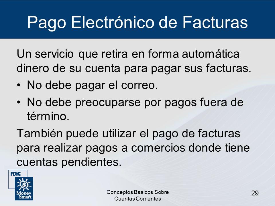 Conceptos Básicos Sobre Cuentas Corrientes 29 Pago Electrónico de Facturas Un servicio que retira en forma automática dinero de su cuenta para pagar s