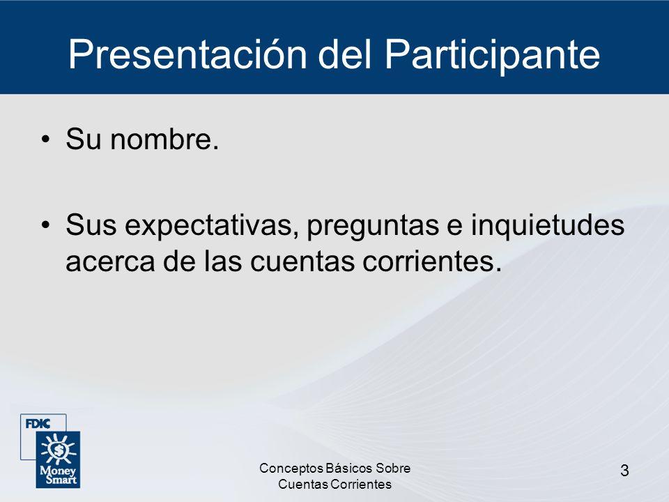 Conceptos Básicos Sobre Cuentas Corrientes 3 Presentación del Participante Su nombre. Sus expectativas, preguntas e inquietudes acerca de las cuentas