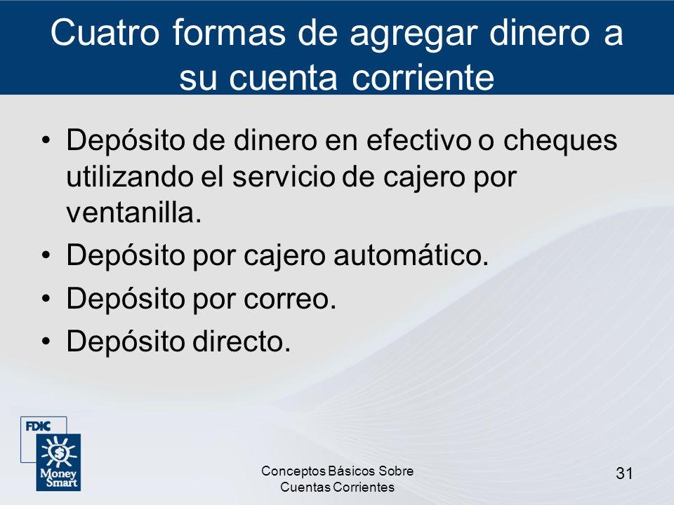 Conceptos Básicos Sobre Cuentas Corrientes 31 Cuatro formas de agregar dinero a su cuenta corriente Depósito de dinero en efectivo o cheques utilizand