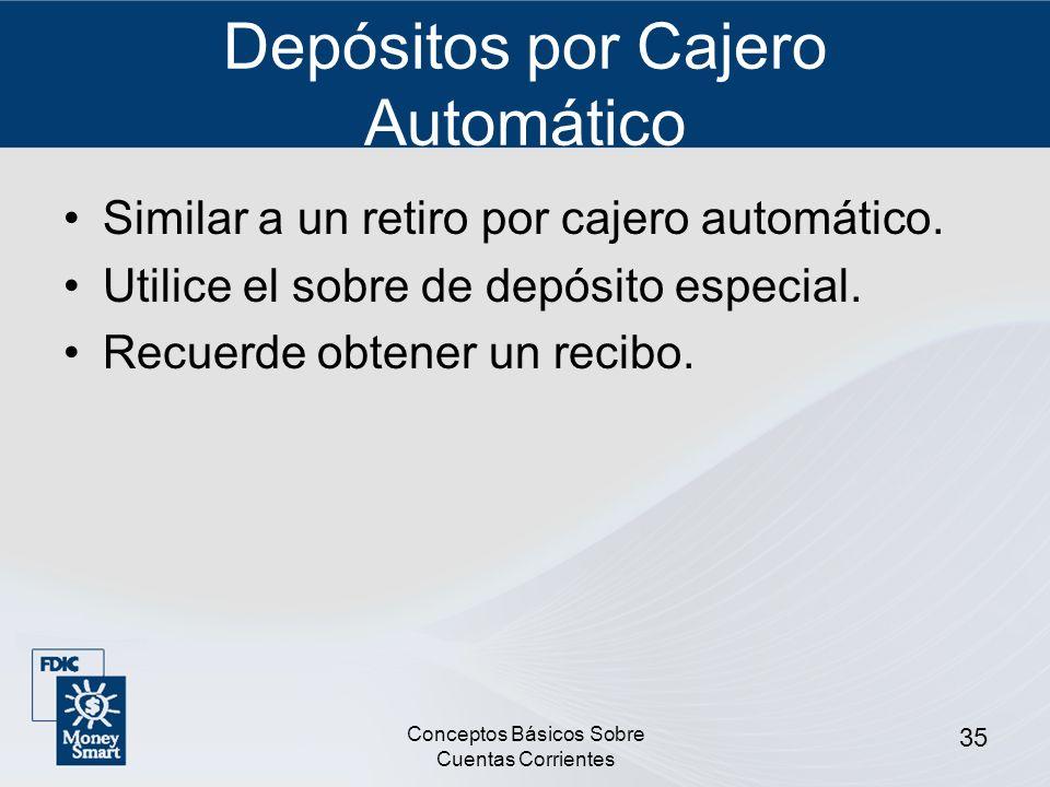 Conceptos Básicos Sobre Cuentas Corrientes 35 Depósitos por Cajero Automático Similar a un retiro por cajero automático. Utilice el sobre de depósito