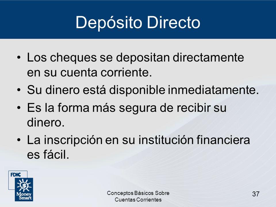 Conceptos Básicos Sobre Cuentas Corrientes 37 Depósito Directo Los cheques se depositan directamente en su cuenta corriente. Su dinero está disponible