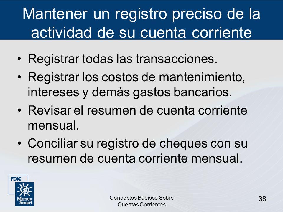 Conceptos Básicos Sobre Cuentas Corrientes 38 Mantener un registro preciso de la actividad de su cuenta corriente Registrar todas las transacciones. R