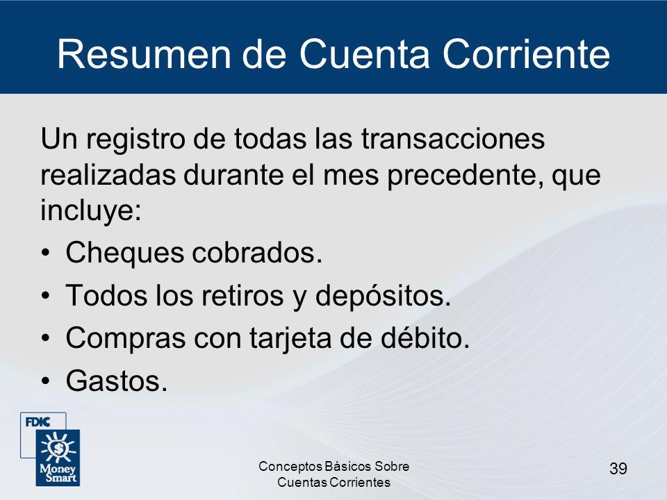 Conceptos Básicos Sobre Cuentas Corrientes 39 Resumen de Cuenta Corriente Un registro de todas las transacciones realizadas durante el mes precedente,