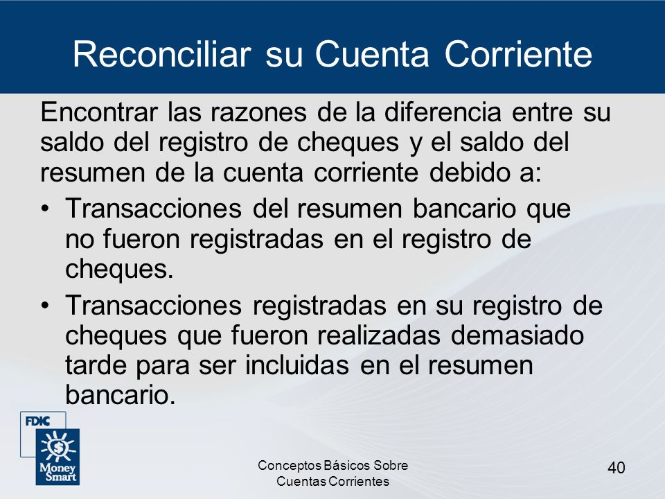Conceptos Básicos Sobre Cuentas Corrientes 40 Reconciliar su Cuenta Corriente Encontrar las razones de la diferencia entre su saldo del registro de ch