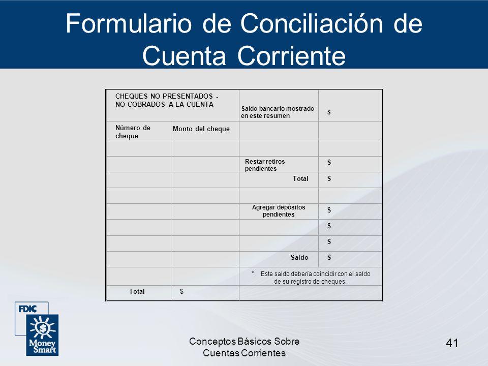Conceptos Básicos Sobre Cuentas Corrientes 41 Formulario de Conciliación de Cuenta Corriente * Este saldo debería coincidir con el saldo de su registr