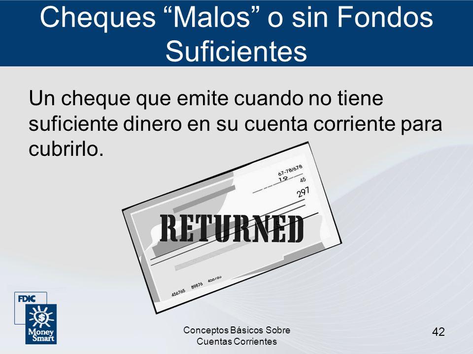 Conceptos Básicos Sobre Cuentas Corrientes 42 Cheques Malos o sin Fondos Suficientes Un cheque que emite cuando no tiene suficiente dinero en su cuent