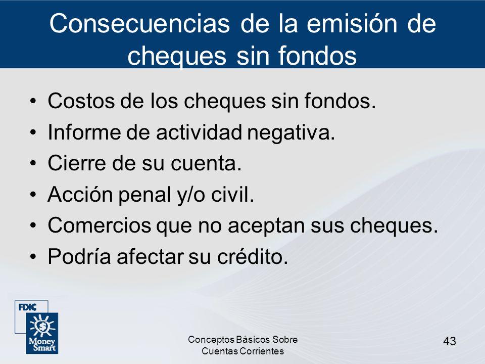 Conceptos Básicos Sobre Cuentas Corrientes 43 Consecuencias de la emisión de cheques sin fondos Costos de los cheques sin fondos. Informe de actividad