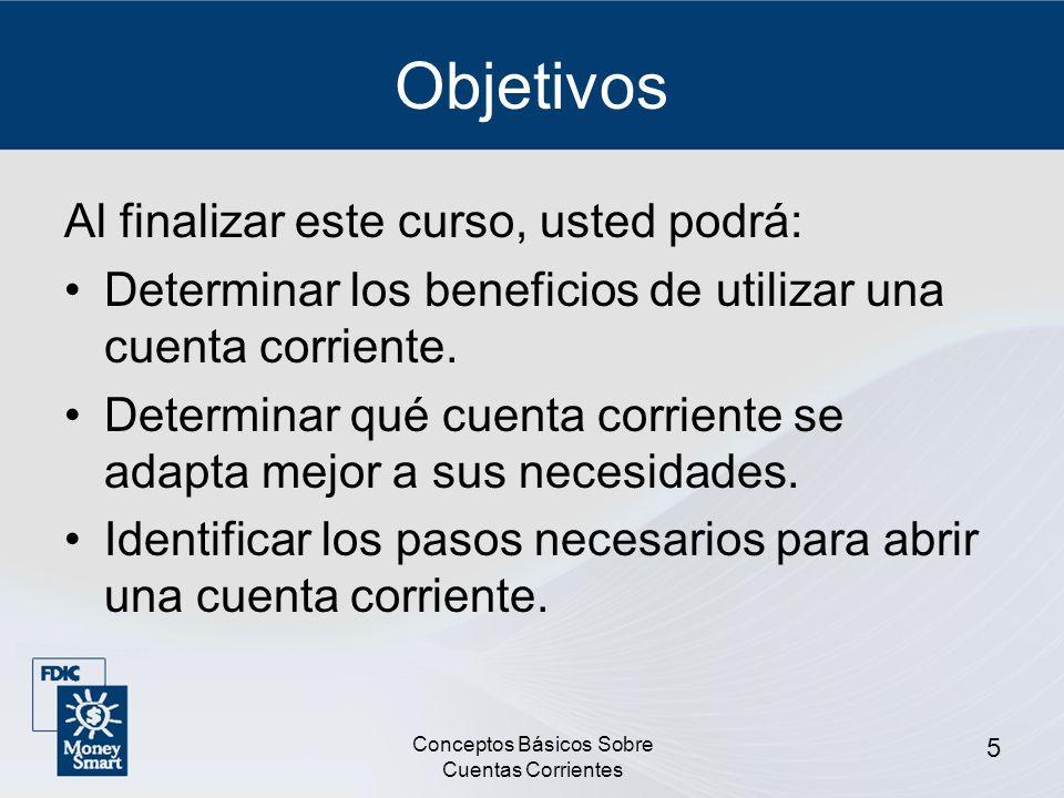 Conceptos Básicos Sobre Cuentas Corrientes 5 Objetivos Al finalizar este curso, usted podrá: Determinar los beneficios de utilizar una cuenta corrient