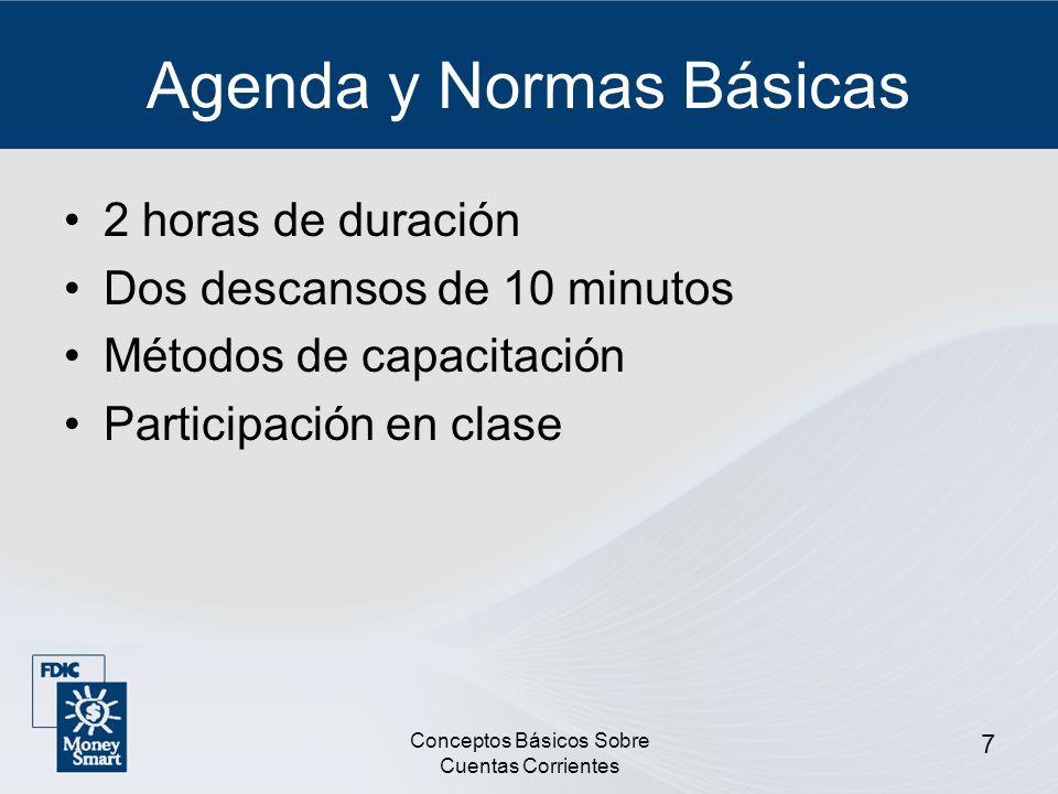 Conceptos Básicos Sobre Cuentas Corrientes 7 Agenda y Normas Básicas 2 horas de duración Dos descansos de 10 minutos Métodos de capacitación Participa