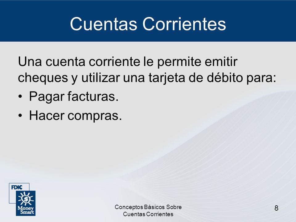 Conceptos Básicos Sobre Cuentas Corrientes 8 Cuentas Corrientes Una cuenta corriente le permite emitir cheques y utilizar una tarjeta de débito para: