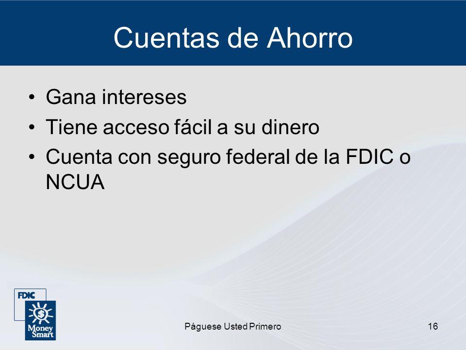 Páguese Usted Primero16 Cuentas de Ahorro Gana intereses Tiene acceso fácil a su dinero Cuenta con seguro federal de la FDIC o NCUA