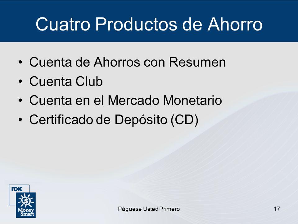 Páguese Usted Primero17 Cuatro Productos de Ahorro Cuenta de Ahorros con Resumen Cuenta Club Cuenta en el Mercado Monetario Certificado de Depósito (C