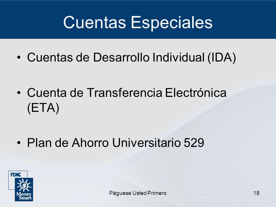 Páguese Usted Primero18 Cuentas Especiales Cuentas de Desarrollo Individual (IDA) Cuenta de Transferencia Electrónica (ETA) Plan de Ahorro Universitar
