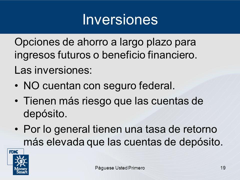 Páguese Usted Primero19 Inversiones Opciones de ahorro a largo plazo para ingresos futuros o beneficio financiero. Las inversiones: NO cuentan con seg