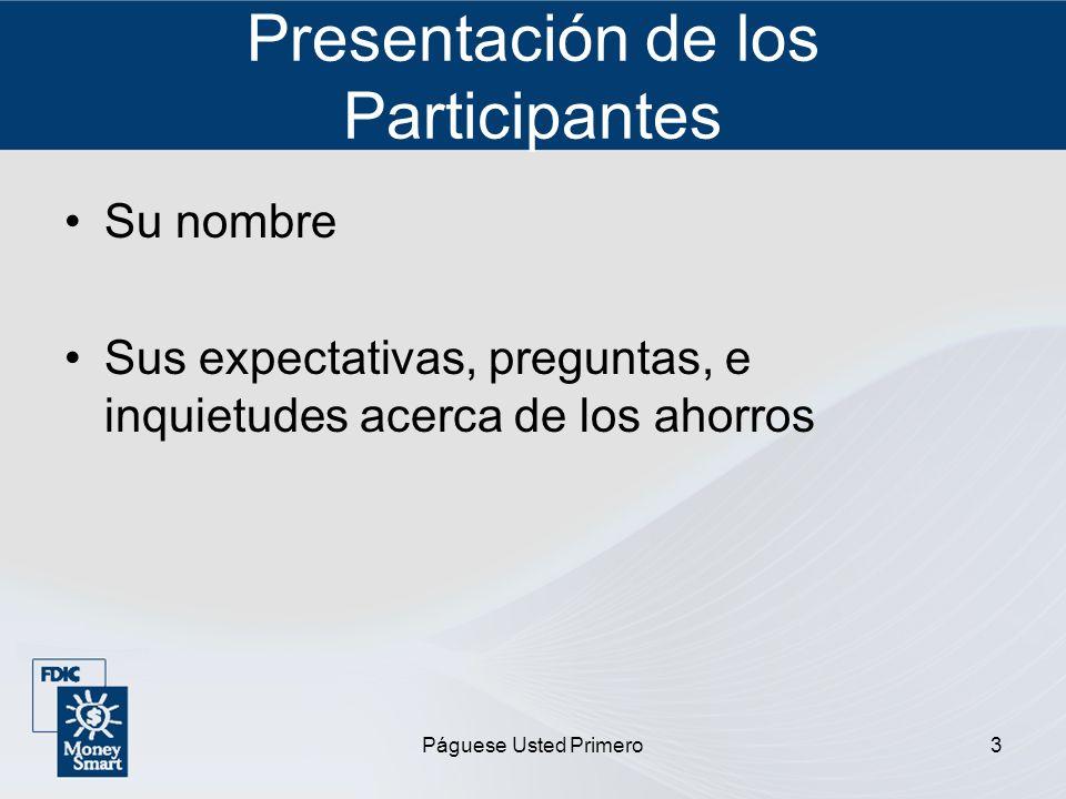 Páguese Usted Primero3 Presentación de los Participantes Su nombre Sus expectativas, preguntas, e inquietudes acerca de los ahorros