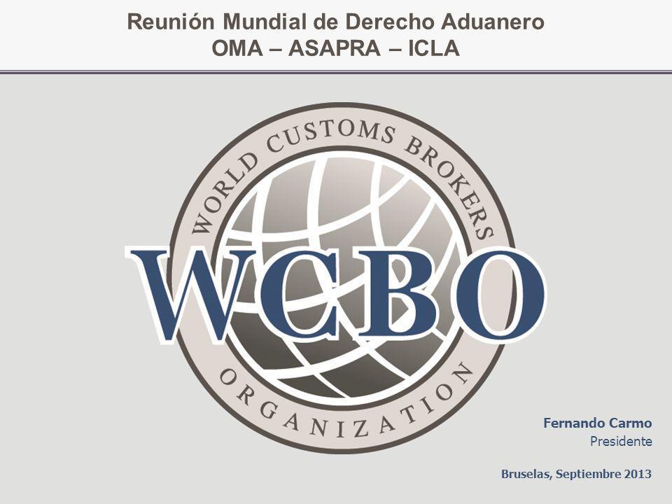 Reunión Mundial de Derecho Aduanero OMA – ASAPRA – ICLA Bruselas, Septiembre 2013 Fernando Carmo Presidente