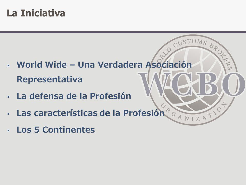World Wide – Una Verdadera Asociación Representativa La defensa de la Profesión Las características de la Profesión Los 5 Continentes La Iniciativa