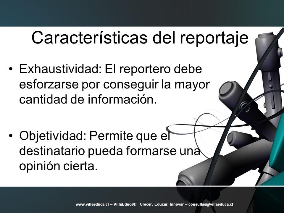 Características del reportaje Exhaustividad: El reportero debe esforzarse por conseguir la mayor cantidad de información. Objetividad: Permite que el