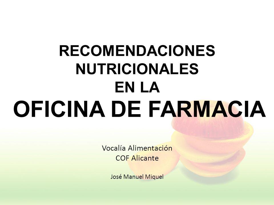 RECOMENDACIONES NUTRICIONALES EN LA OFICINA DE FARMACIA Vocalía Alimentación COF Alicante José Manuel Miquel