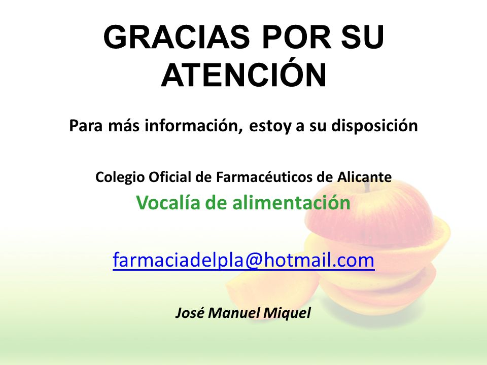 GRACIAS POR SU ATENCIÓN Para más información, estoy a su disposición Colegio Oficial de Farmacéuticos de Alicante Vocalía de alimentación farmaciadelp