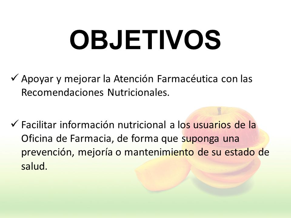OBJETIVOS Apoyar y mejorar la Atención Farmacéutica con las Recomendaciones Nutricionales. Facilitar información nutricional a los usuarios de la Ofic