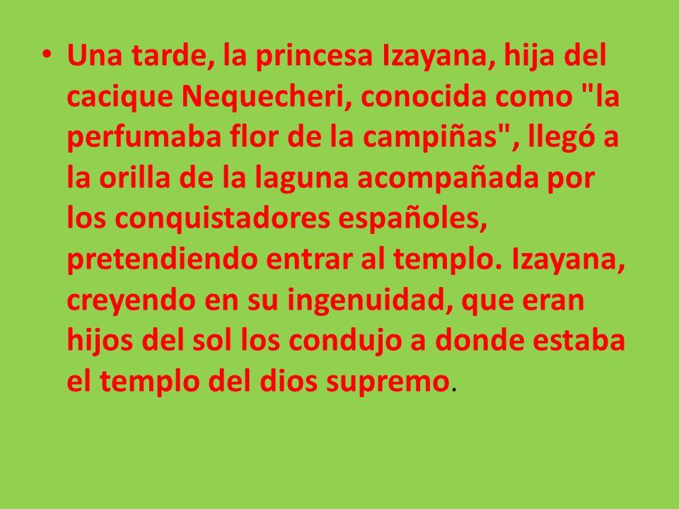 Una tarde, la princesa Izayana, hija del cacique Nequecheri, conocida como