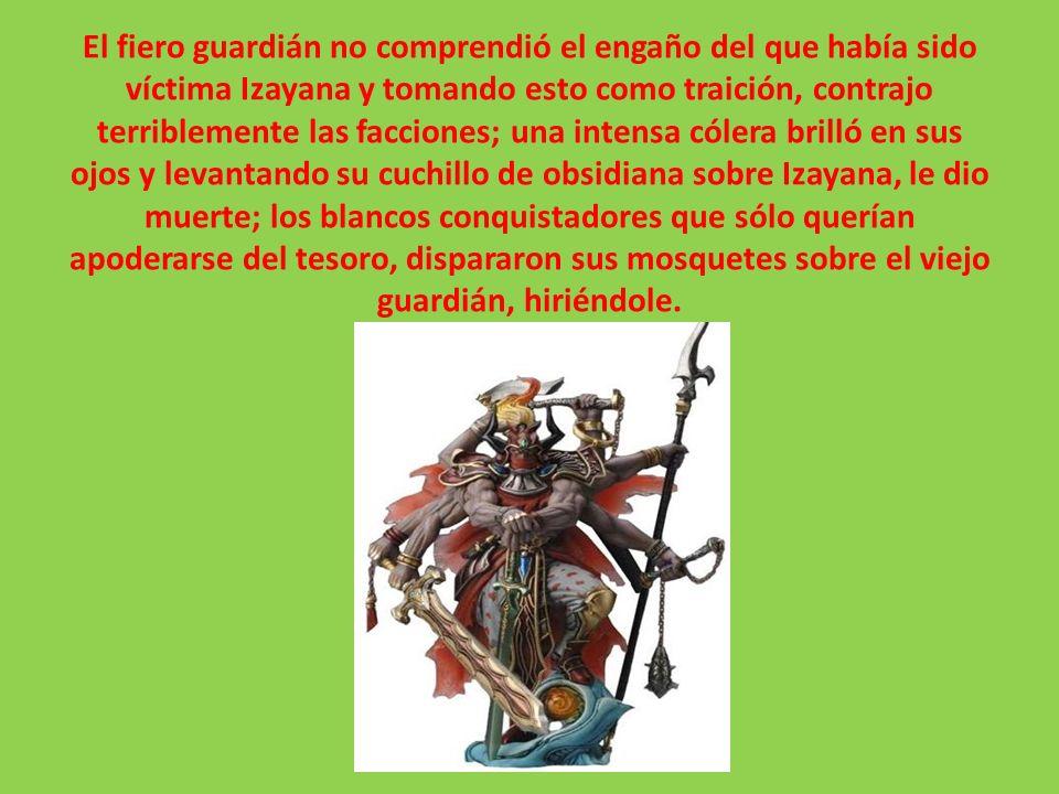 los blancos conquistadores que sólo querían apoderarse del tesoro, dispararon sus mosquetes sobre el viejo guardián, hiriéndole.