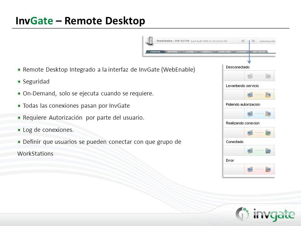 Remote Desktop Integrado a la interfaz de InvGate (WebEnable) Seguridad On-Demand, solo se ejecuta cuando se requiere. Todas las conexiones pasan por