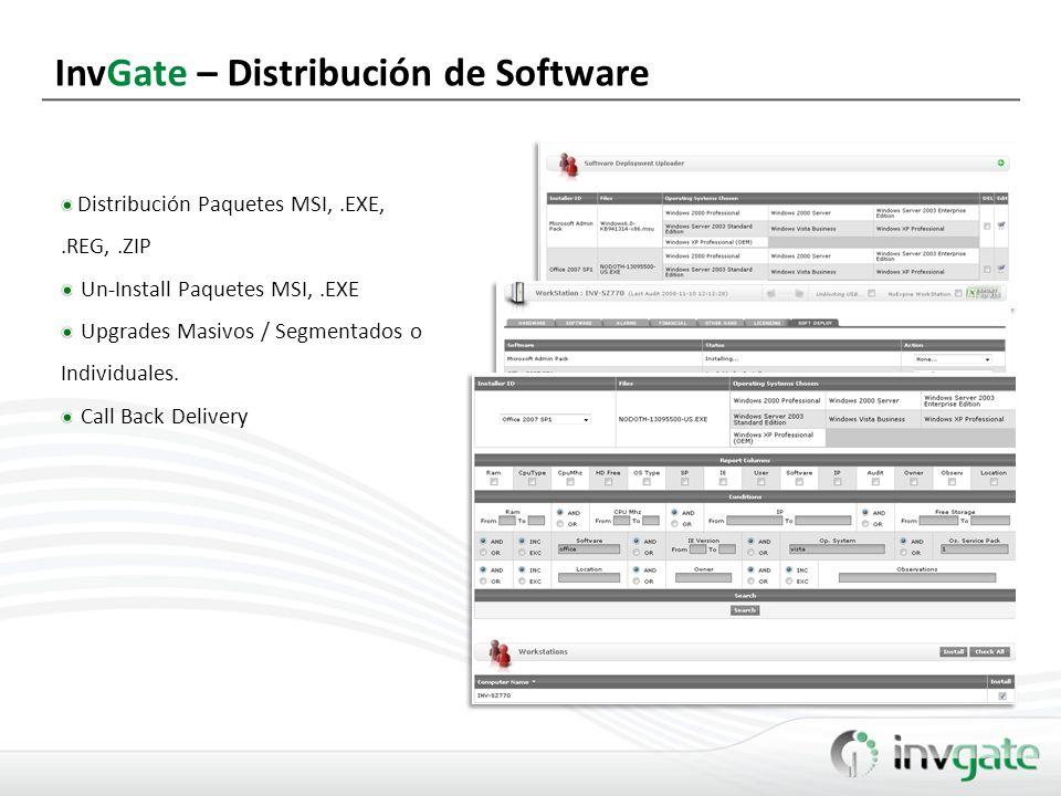 InvGate – Distribución de Software Distribución Paquetes MSI,.EXE,.REG,.ZIP Un-Install Paquetes MSI,.EXE Upgrades Masivos / Segmentados o Individuales