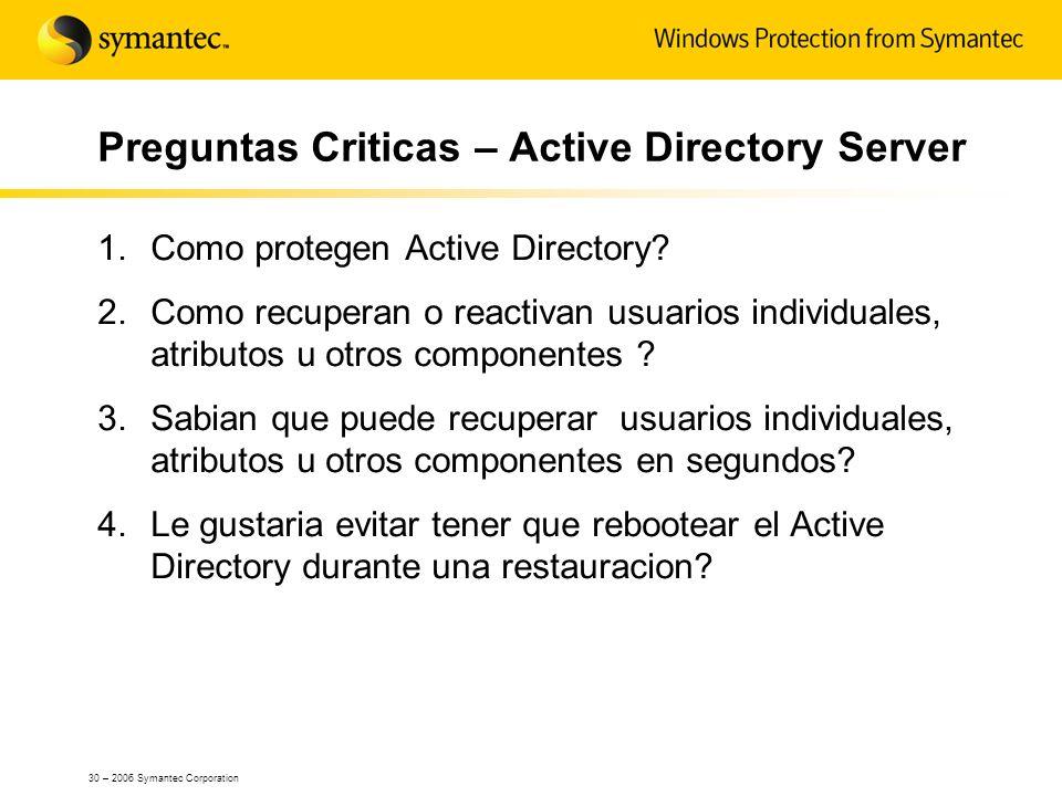 30 – 2006 Symantec Corporation Preguntas Criticas – Active Directory Server 1.Como protegen Active Directory? 2.Como recuperan o reactivan usuarios in