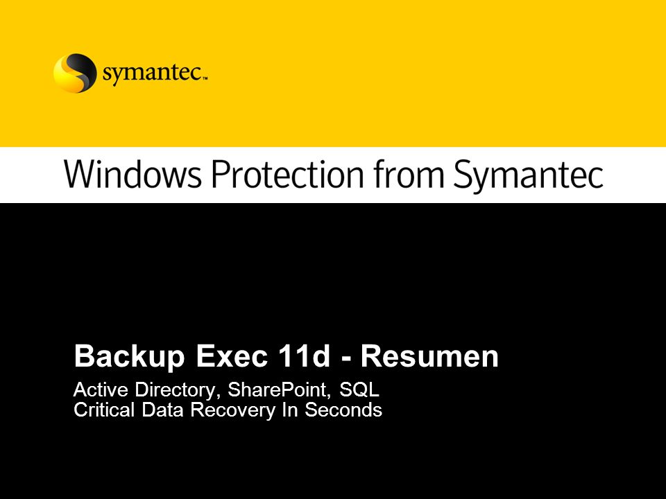 Backup Exec 11d - Resumen Active Directory, SharePoint, SQL Critical Data Recovery In Seconds