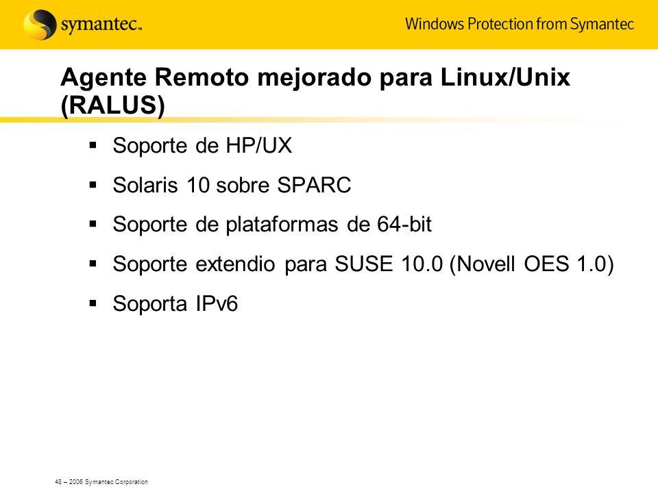 48 – 2006 Symantec Corporation Agente Remoto mejorado para Linux/Unix (RALUS) Soporte de HP/UX Solaris 10 sobre SPARC Soporte de plataformas de 64-bit