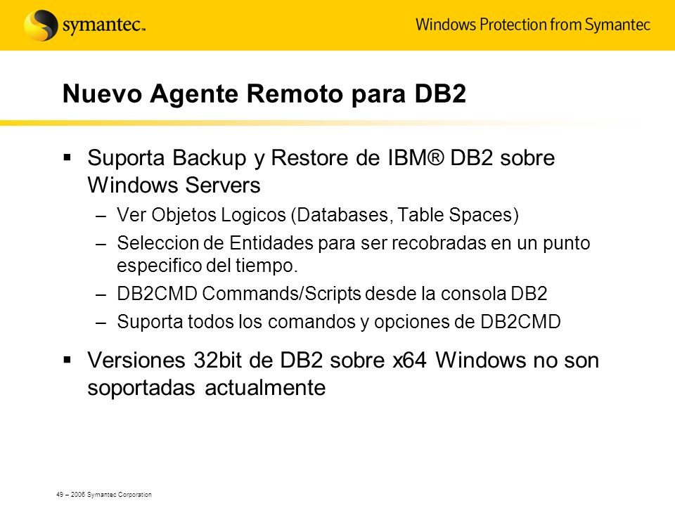 49 – 2006 Symantec Corporation Nuevo Agente Remoto para DB2 Suporta Backup y Restore de IBM® DB2 sobre Windows Servers –Ver Objetos Logicos (Databases