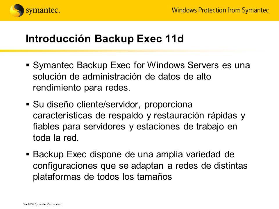 5 – 2006 Symantec Corporation Introducción Backup Exec 11d Symantec Backup Exec for Windows Servers es una solución de administración de datos de alto