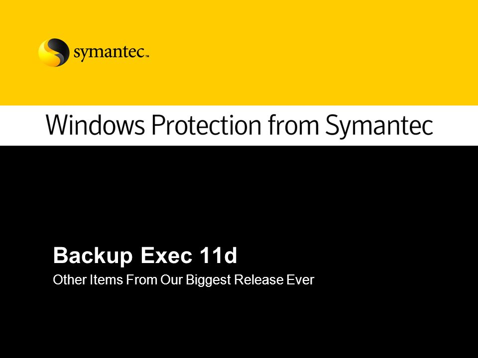 Backup Exec 11d Other Items From Our Biggest Release Ever