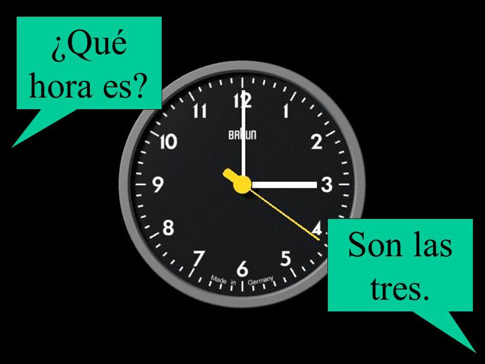 ¿Qué hora es? Son las dos.